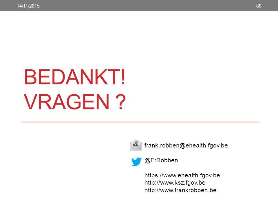 frank.robben@ehealth.fgov.be @FrRobben https://www.ehealth.fgov.be http://www.ksz.fgov.be http://www.frankrobben.be BEDANKT! VRAGEN ? 14/11/201580