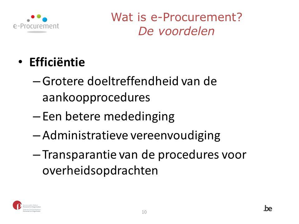 Efficiëntie – Grotere doeltreffendheid van de aankoopprocedures – Een betere mededinging – Administratieve vereenvoudiging – Transparantie van de procedures voor overheidsopdrachten 10 Wat is e-Procurement.