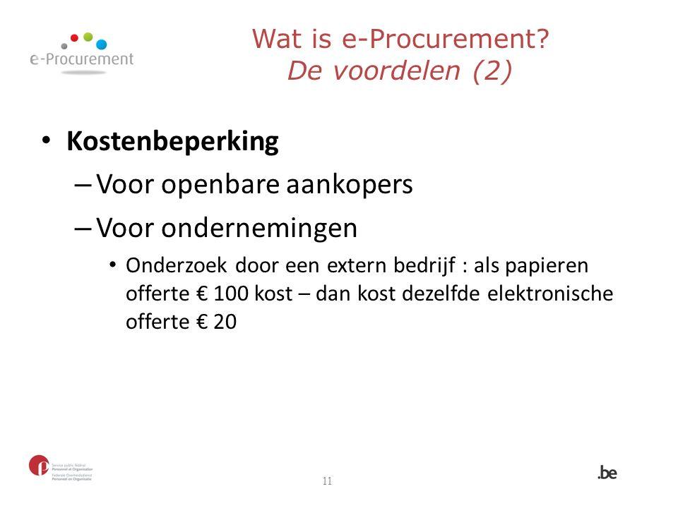 Kostenbeperking – Voor openbare aankopers – Voor ondernemingen Onderzoek door een extern bedrijf : als papieren offerte € 100 kost – dan kost dezelfde elektronische offerte € 20 11 Wat is e-Procurement.