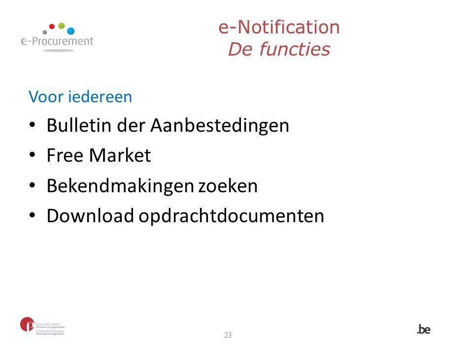 Voor iedereen Bulletin der Aanbestedingen Free Market Bekendmakingen zoeken Download opdrachtdocumenten 23 e-Notification De functies