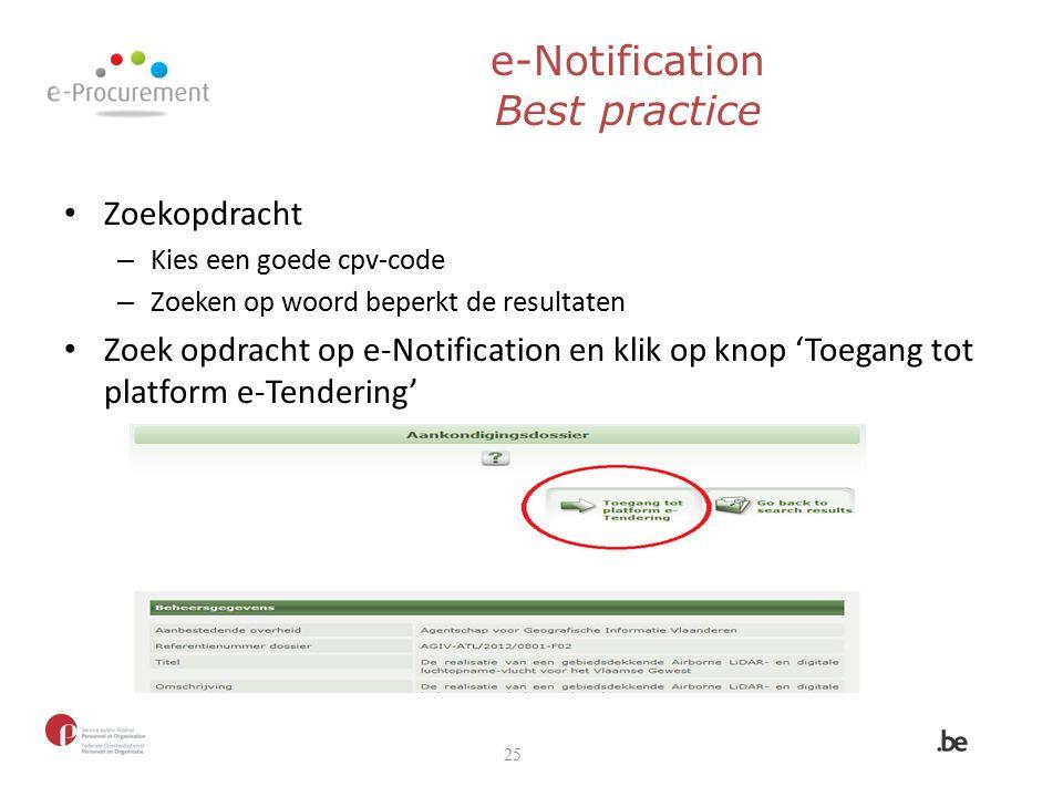 Zoekopdracht – Kies een goede cpv-code – Zoeken op woord beperkt de resultaten Zoek opdracht op e-Notification en klik op knop 'Toegang tot platform e-Tendering' e-Notification Best practice 25
