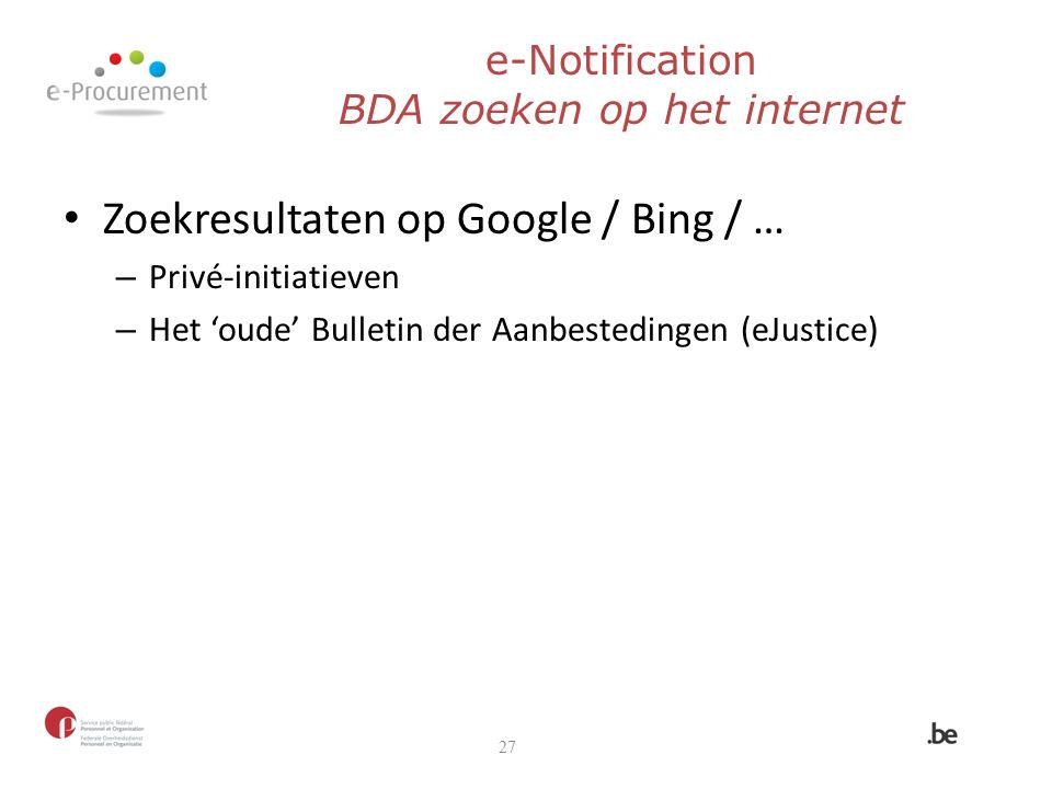 e-Notification BDA zoeken op het internet Zoekresultaten op Google / Bing / … – Privé-initiatieven – Het 'oude' Bulletin der Aanbestedingen (eJustice) 27
