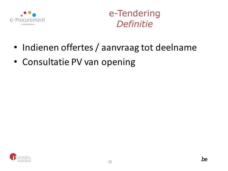 28 e-Tendering Definitie Indienen offertes / aanvraag tot deelname Consultatie PV van opening