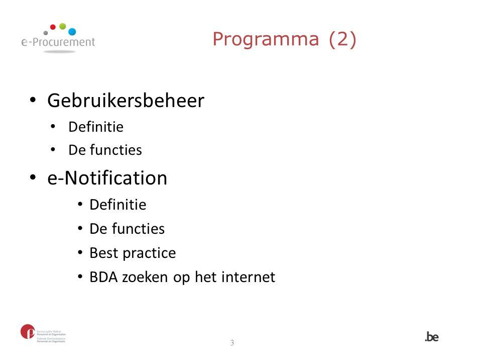 Programma (2) Gebruikersbeheer Definitie De functies e-Notification Definitie De functies Best practice BDA zoeken op het internet 3