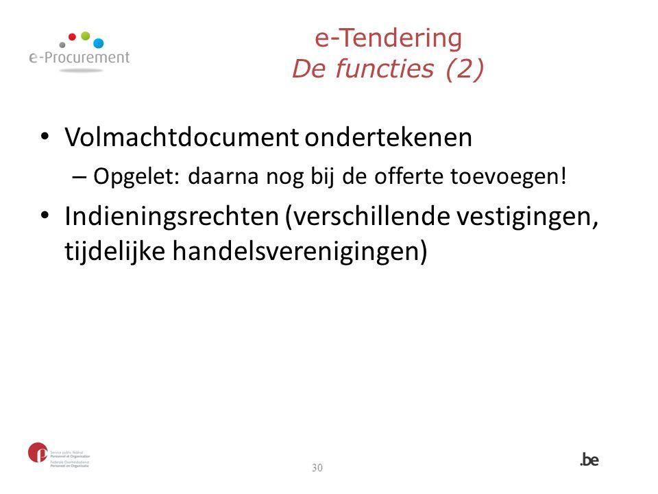 e-Tendering De functies (2) Volmachtdocument ondertekenen – Opgelet: daarna nog bij de offerte toevoegen.