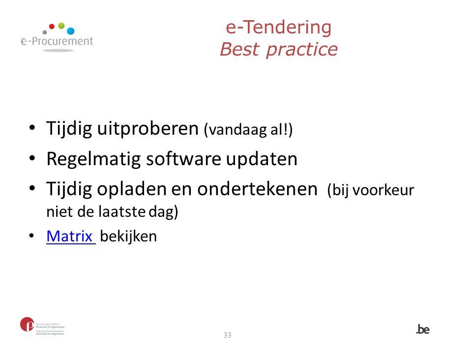 e-Tendering Best practice Tijdig uitproberen (vandaag al!) Regelmatig software updaten Tijdig opladen en ondertekenen (bij voorkeur niet de laatste dag) Matrix bekijken Matrix 33