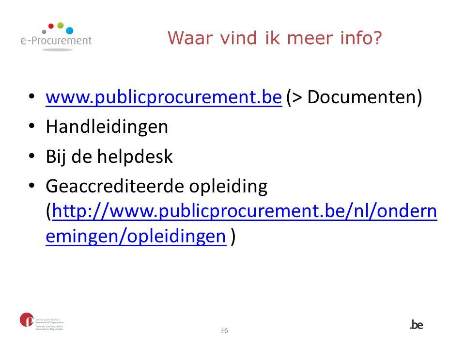 www.publicprocurement.be (> Documenten) www.publicprocurement.be Handleidingen Bij de helpdesk Geaccrediteerde opleiding (http://www.publicprocurement.be/nl/ondern emingen/opleidingen )http://www.publicprocurement.be/nl/ondern emingen/opleidingen 36 Waar vind ik meer info