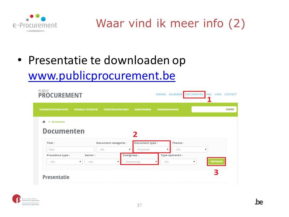 Waar vind ik meer info (2) Presentatie te downloaden op www.publicprocurement.be www.publicprocurement.be 37