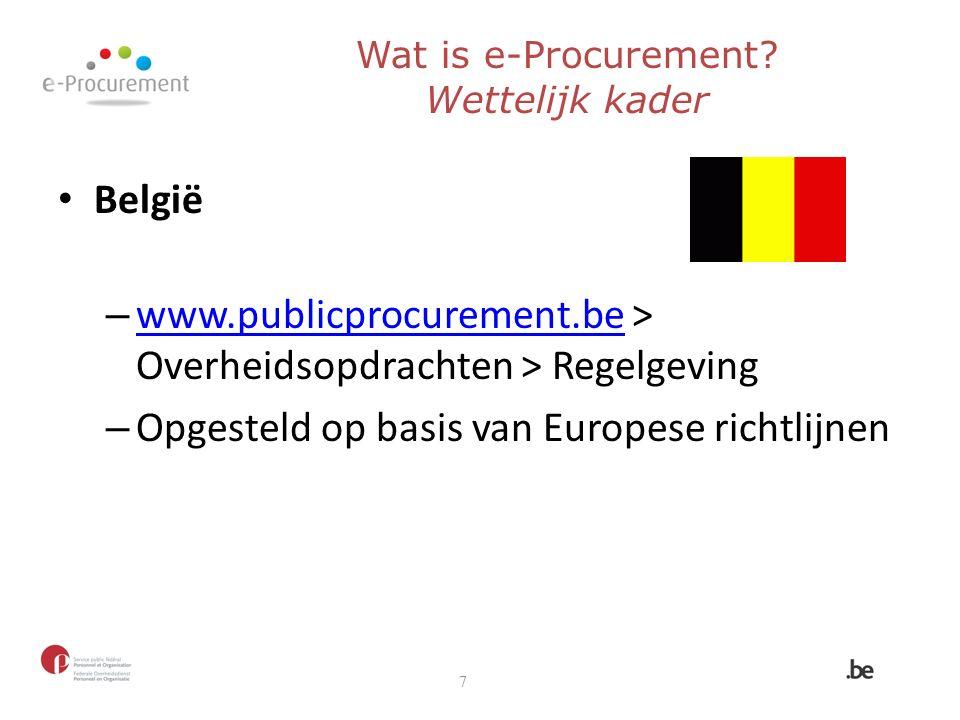 België – www.publicprocurement.be > Overheidsopdrachten > Regelgeving www.publicprocurement.be – Opgesteld op basis van Europese richtlijnen 7 Wat is e-Procurement.