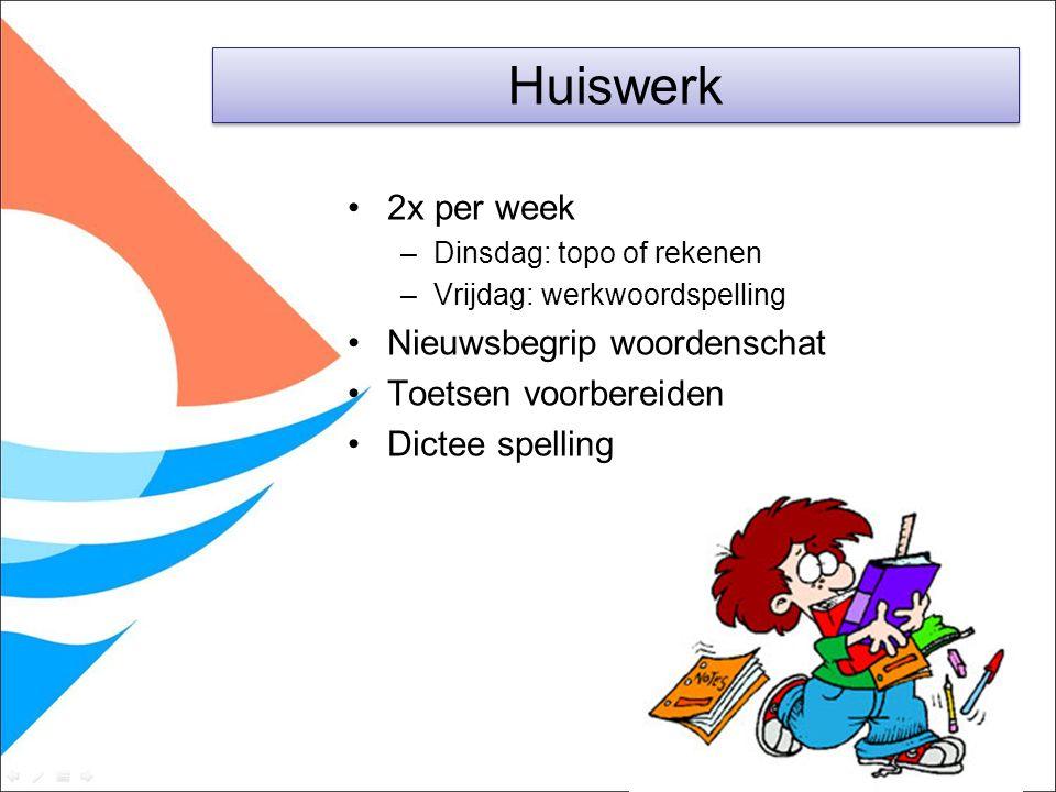 2x per week –Dinsdag: topo of rekenen –Vrijdag: werkwoordspelling Nieuwsbegrip woordenschat Toetsen voorbereiden Dictee spelling Huiswerk