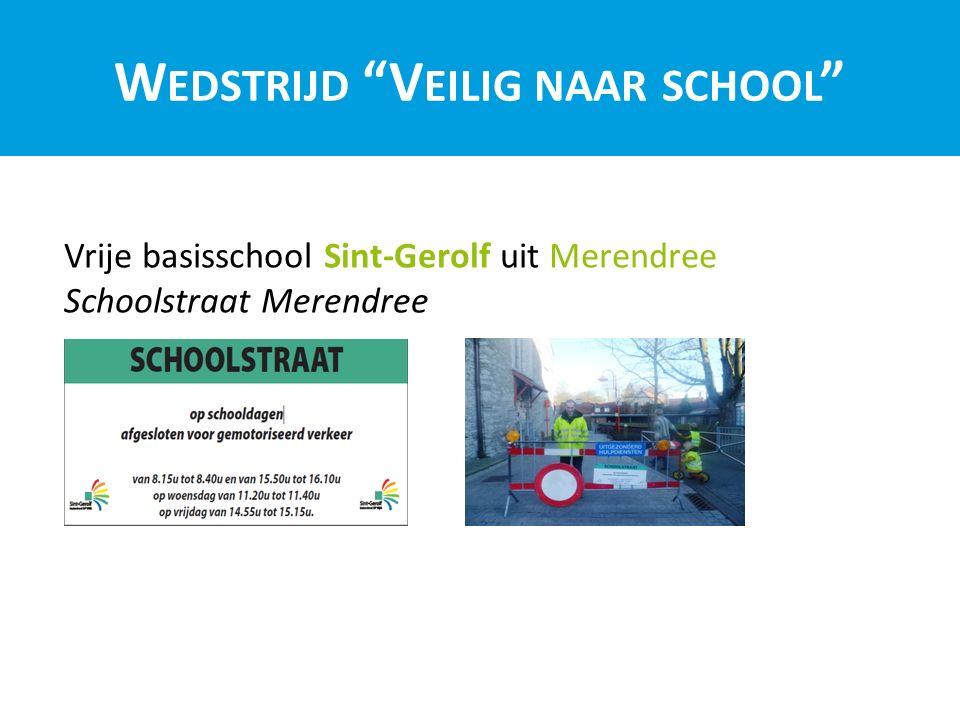 W EDSTRIJD V EILIG NAAR SCHOOL Vrije basisschool Sint-Gerolf uit Merendree Schoolstraat Merendree