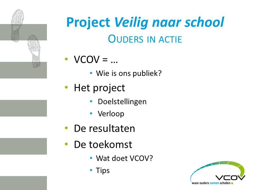 Project Veilig naar school O UDERS IN ACTIE VCOV = … Wie is ons publiek.