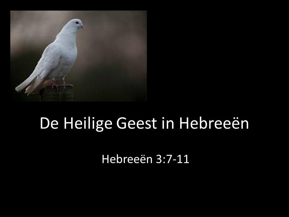 De Heilige Geest in Hebreeën Hebreeën 3:7-11