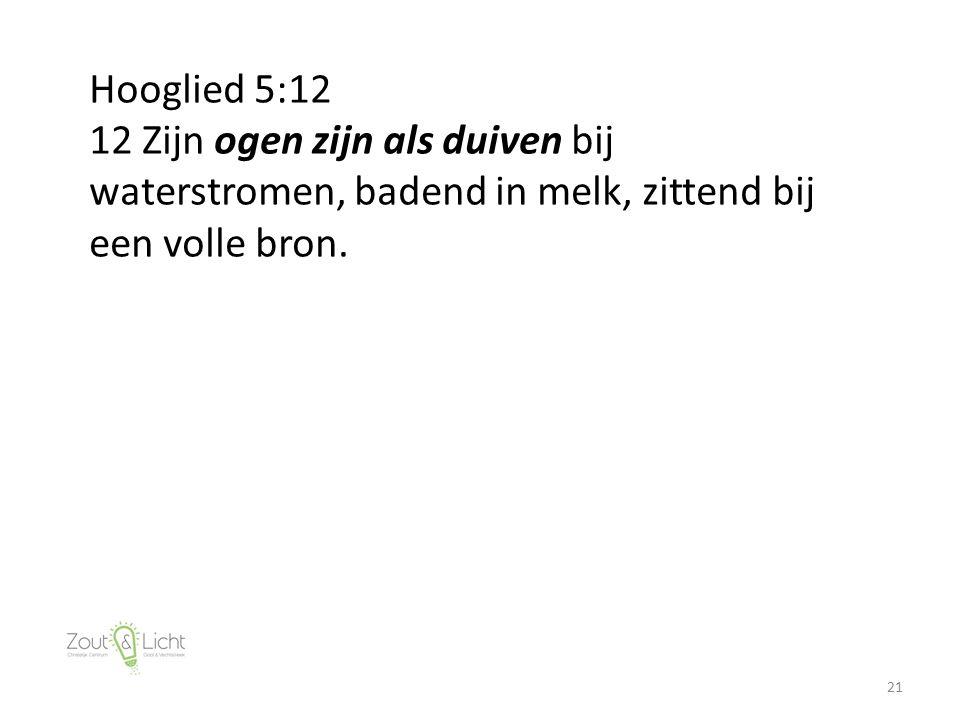 21 Hooglied 5:12 12 Zijn ogen zijn als duiven bij waterstromen, badend in melk, zittend bij een volle bron.