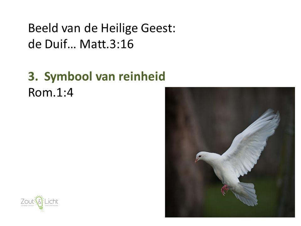 23 Beeld van de Heilige Geest: de Duif… Matt.3:16 3. Symbool van reinheid Rom.1:4
