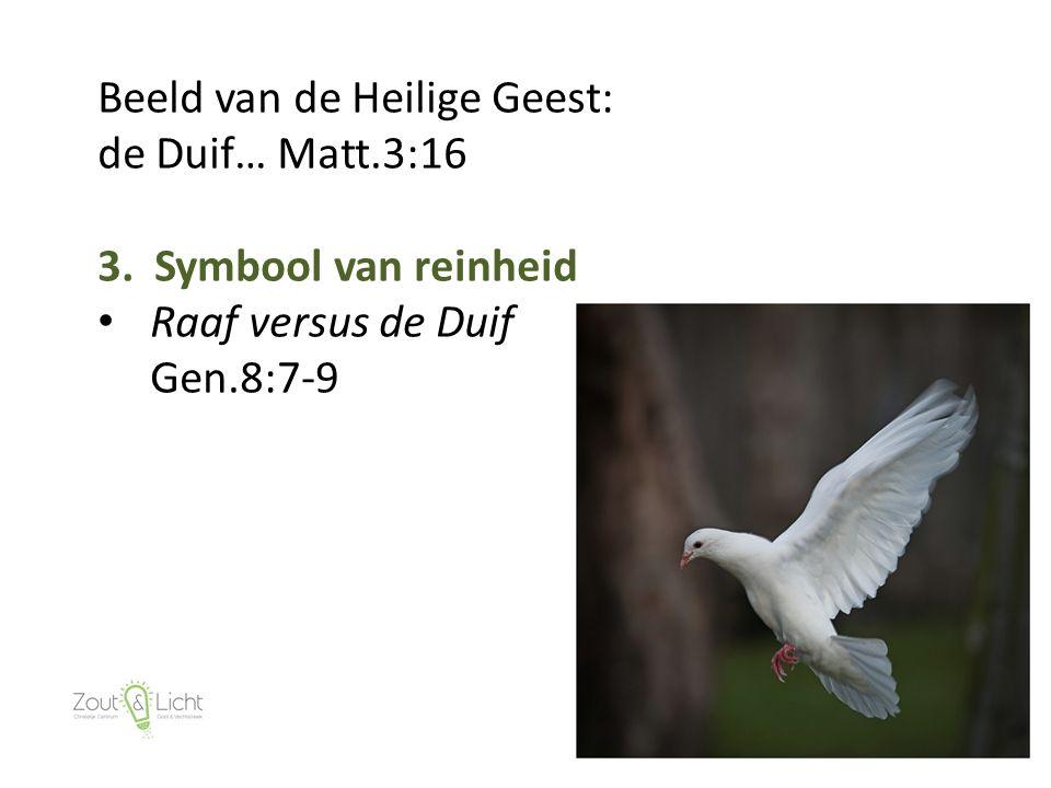 25 Beeld van de Heilige Geest: de Duif… Matt.3:16 3. Symbool van reinheid Raaf versus de Duif Gen.8:7-9