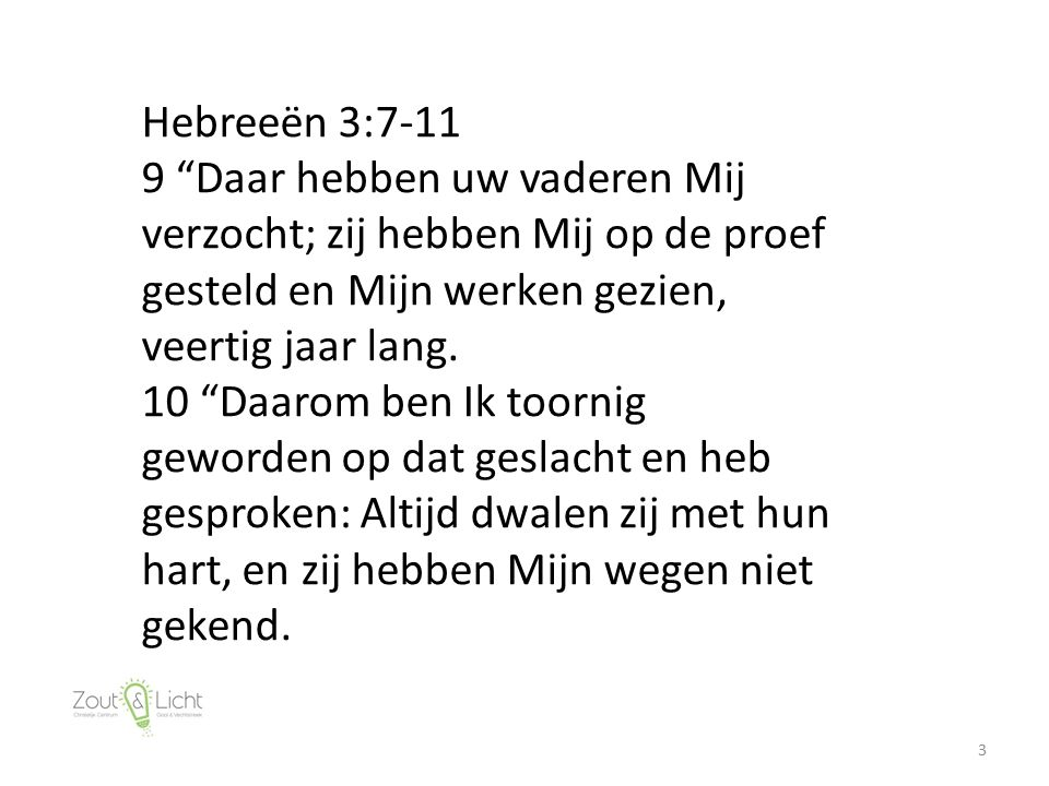 4 Hebreeën 3:7-11 11 Daarom heb Ik in Mijn toorn gezworen: Mijn rust zullen zij niet binnengaan!