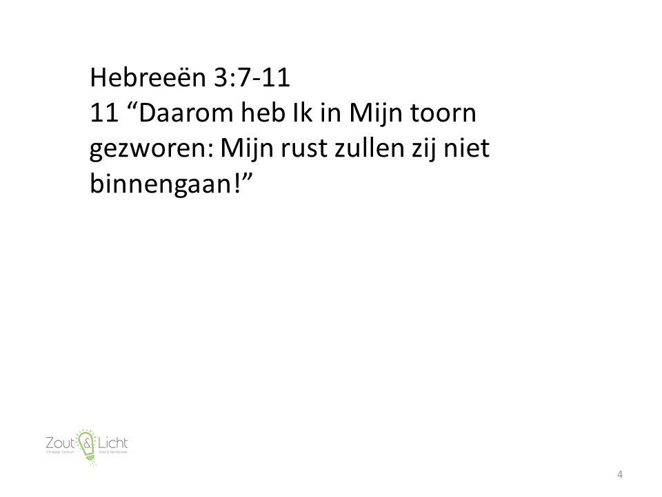 """4 Hebreeën 3:7-11 11 """"Daarom heb Ik in Mijn toorn gezworen: Mijn rust zullen zij niet binnengaan!"""""""