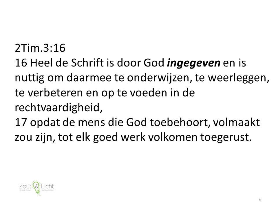 6 2Tim.3:16 16 Heel de Schrift is door God ingegeven en is nuttig om daarmee te onderwijzen, te weerleggen, te verbeteren en op te voeden in de rechtv