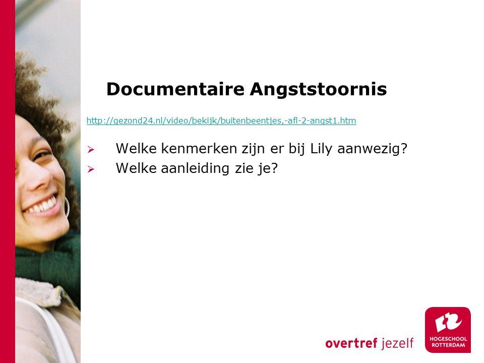 Documentaire Angststoornis http://gezond24.nl/video/bekijk/buitenbeentjes,-afl-2-angst1.htm  Welke kenmerken zijn er bij Lily aanwezig?  Welke aanle