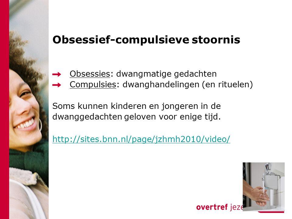 Obsessief-compulsieve stoornis Obsessies: dwangmatige gedachten Compulsies: dwanghandelingen (en rituelen) Soms kunnen kinderen en jongeren in de dwan
