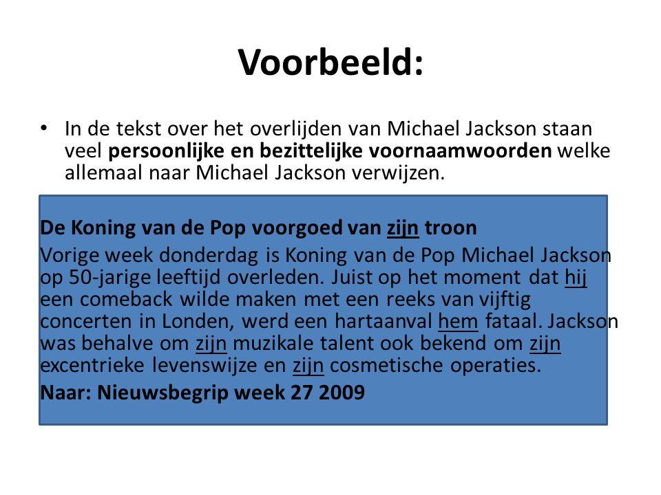 Voorbeeld: In de tekst over het overlijden van Michael Jackson staan veel persoonlijke en bezittelijke voornaamwoorden welke allemaal naar Michael Jac