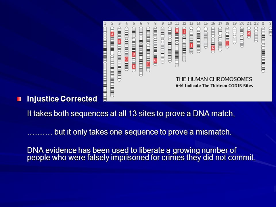Injustice Corrected It takes both sequences at all 13 sites to prove a DNA match, ……….