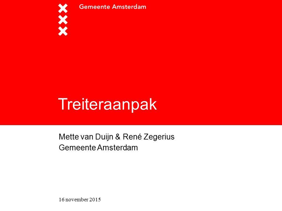 16 november 2015 Treiteraanpak Mette van Duijn & René Zegerius Gemeente Amsterdam