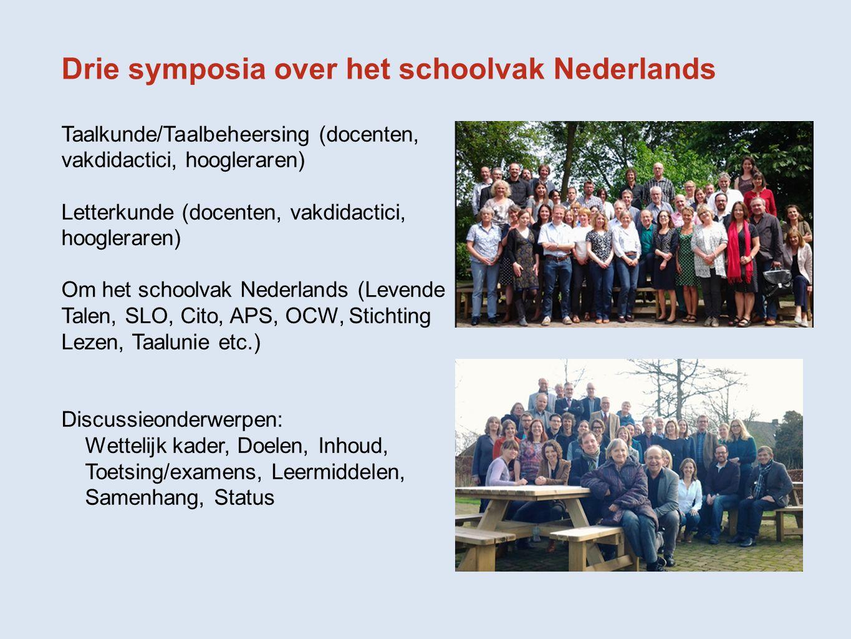 Drie symposia over het schoolvak Nederlands Taalkunde/Taalbeheersing (docenten, vakdidactici, hoogleraren) Letterkunde (docenten, vakdidactici, hoogle