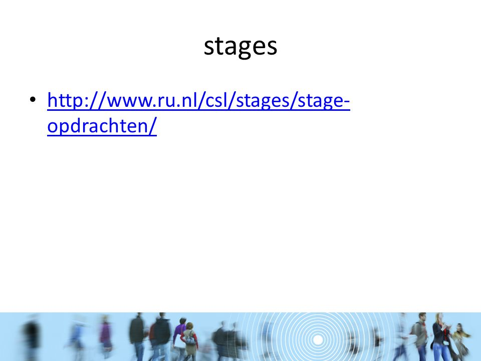 stages http://www.ru.nl/csl/stages/stage- opdrachten/ http://www.ru.nl/csl/stages/stage- opdrachten/