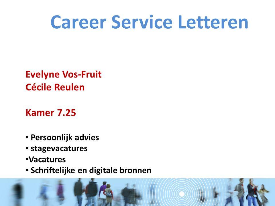 Evelyne Vos-Fruit Cécile Reulen Kamer 7.25 Persoonlijk advies stagevacatures Vacatures Schriftelijke en digitale bronnen Career Service Letteren