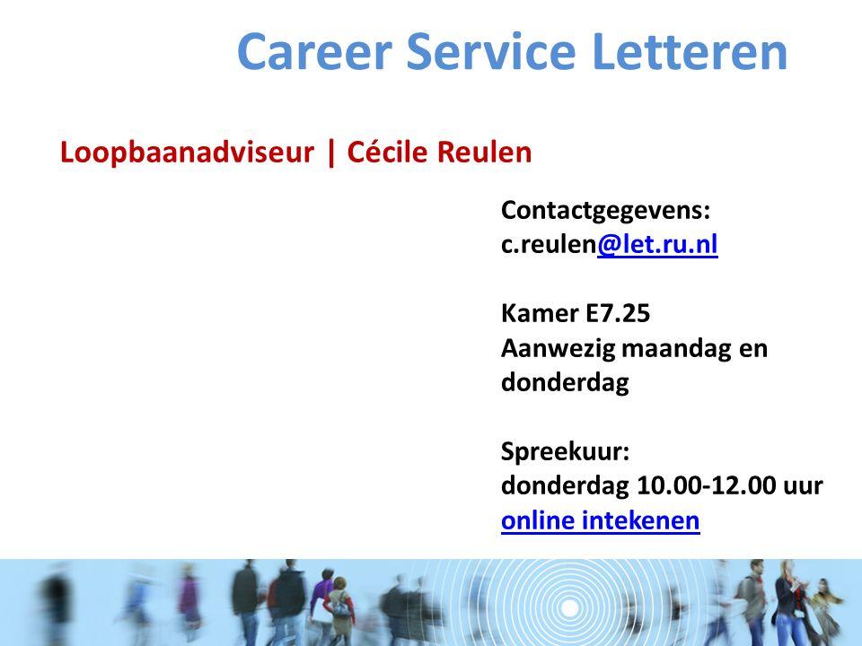 Loopbaanadviseur | Cécile Reulen Contactgegevens: c.reulen@let.ru.nl Kamer E7.25 Aanwezig maandag en donderdag Spreekuur: donderdag 10.00-12.00 uur online intekenen@let.ru.nl online intekenen Career Service Letteren