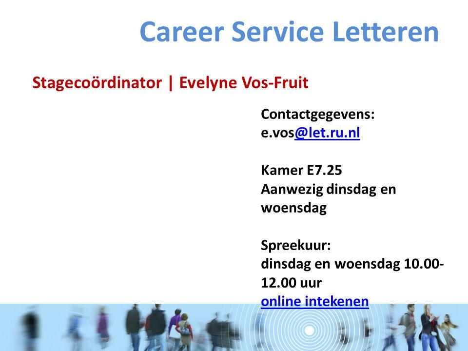 Stagecoördinator | Evelyne Vos-Fruit Contactgegevens: e.vos@let.ru.nl Kamer E7.25 Aanwezig dinsdag en woensdag Spreekuur: dinsdag en woensdag 10.00- 12.00 uur online intekenen@let.ru.nl online intekenen Career Service Letteren