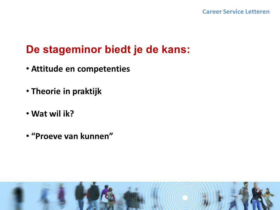 De stageminor biedt je de kans: Attitude en competenties Theorie in praktijk Wat wil ik.