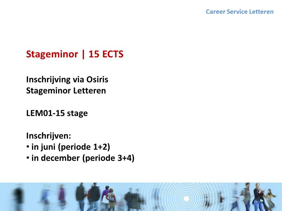 Stageminor | 15 ECTS Inschrijving via Osiris Stageminor Letteren LEM01-15 stage Inschrijven: in juni (periode 1+2) in december (periode 3+4) Career Service Letteren