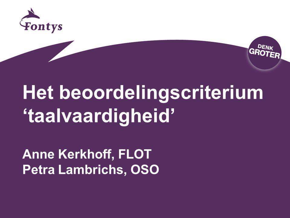 Het beoordelingscriterium 'taalvaardigheid' Anne Kerkhoff, FLOT Petra Lambrichs, OSO
