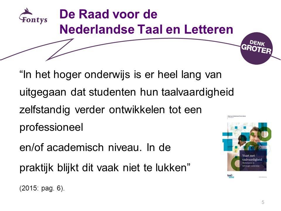 5 De Raad voor de Nederlandse Taal en Letteren In het hoger onderwijs is er heel lang van uitgegaan dat studenten hun taalvaardigheid zelfstandig verder ontwikkelen tot een professioneel en/of academisch niveau.