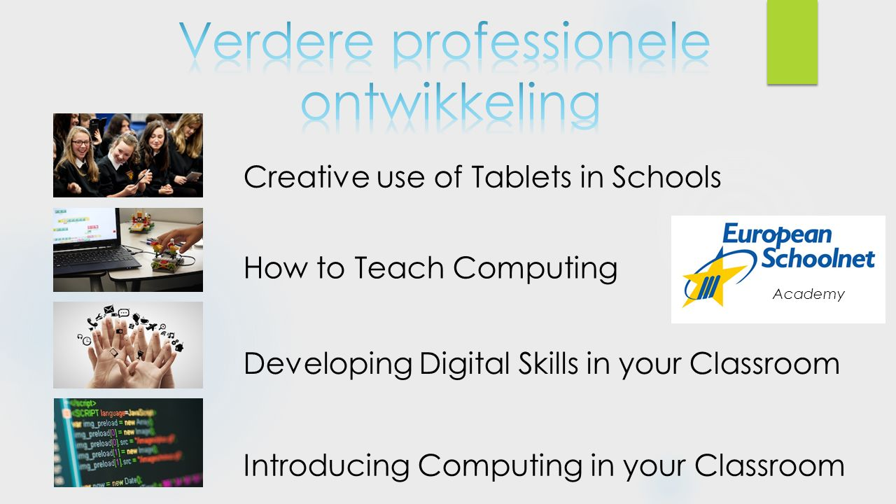 Creative use of Tablets in Schools How to Teach Computing Developing Digital Skills in your Classroom Introducing Computing in your Classroom Academy
