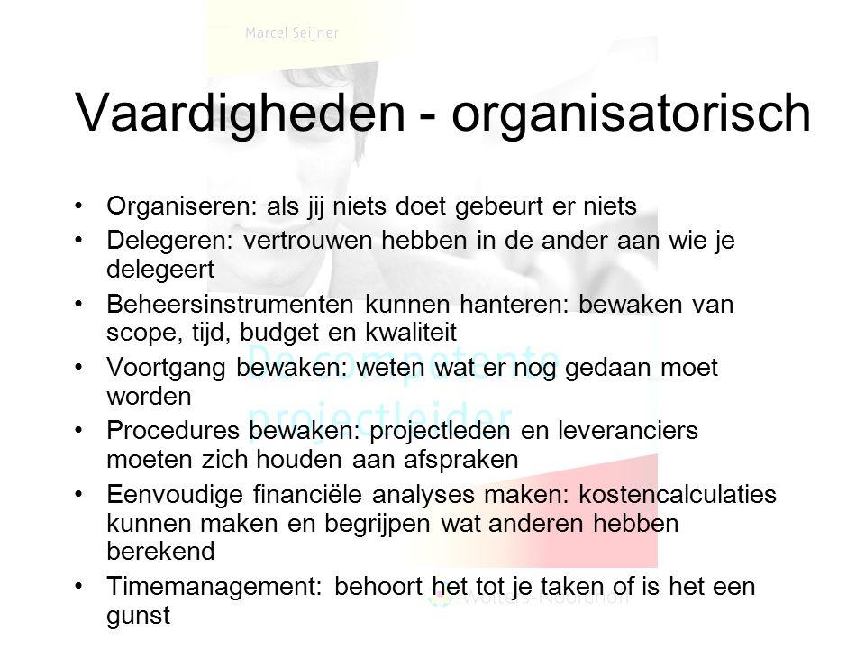 Vaardigheden - organisatorisch Organiseren: als jij niets doet gebeurt er niets Delegeren: vertrouwen hebben in de ander aan wie je delegeert Beheersi