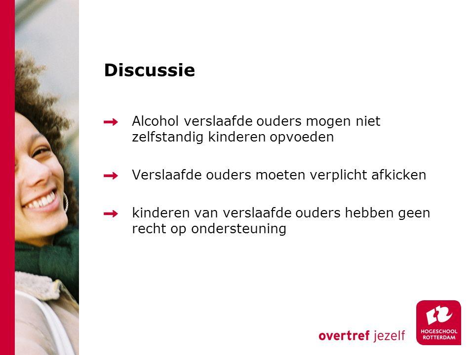 Discussie Alcohol verslaafde ouders mogen niet zelfstandig kinderen opvoeden Verslaafde ouders moeten verplicht afkicken kinderen van verslaafde ouders hebben geen recht op ondersteuning