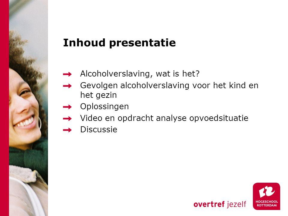 Inhoud presentatie Alcoholverslaving, wat is het.