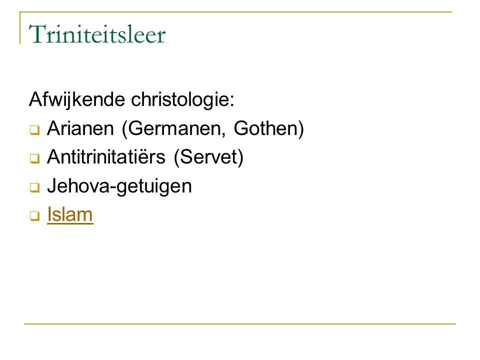 Triniteitsleer Afwijkende christologie:  Arianen (Germanen, Gothen)  Antitrinitatiërs (Servet)  Jehova-getuigen  Islam Islam