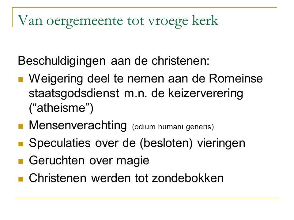 Van oergemeente tot vroege kerk Beschuldigingen aan de christenen: Weigering deel te nemen aan de Romeinse staatsgodsdienst m.n.