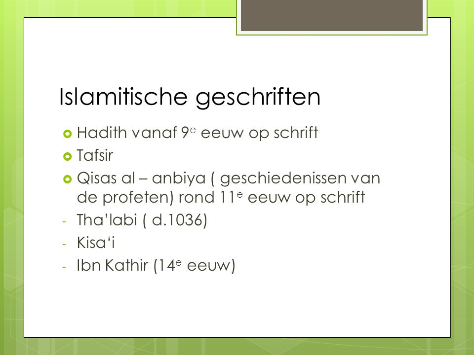Islamitische geschriften  Hadith vanaf 9 e eeuw op schrift  Tafsir  Qisas al – anbiya ( geschiedenissen van de profeten) rond 11 e eeuw op schrift