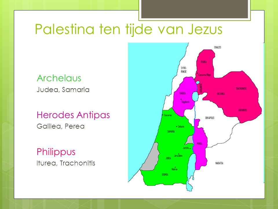 Palestina ten tijde van Jezus Archelaus Judea, Samaria Herodes Antipas Galilea, Perea Philippus Iturea, Trachonitis