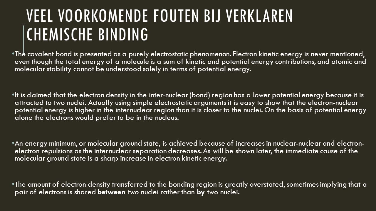 VEEL VOORKOMENDE FOUTEN BIJ VERKLAREN CHEMISCHE BINDING The covalent bond is presented as a purely electrostatic phenomenon. Electron kinetic energy i
