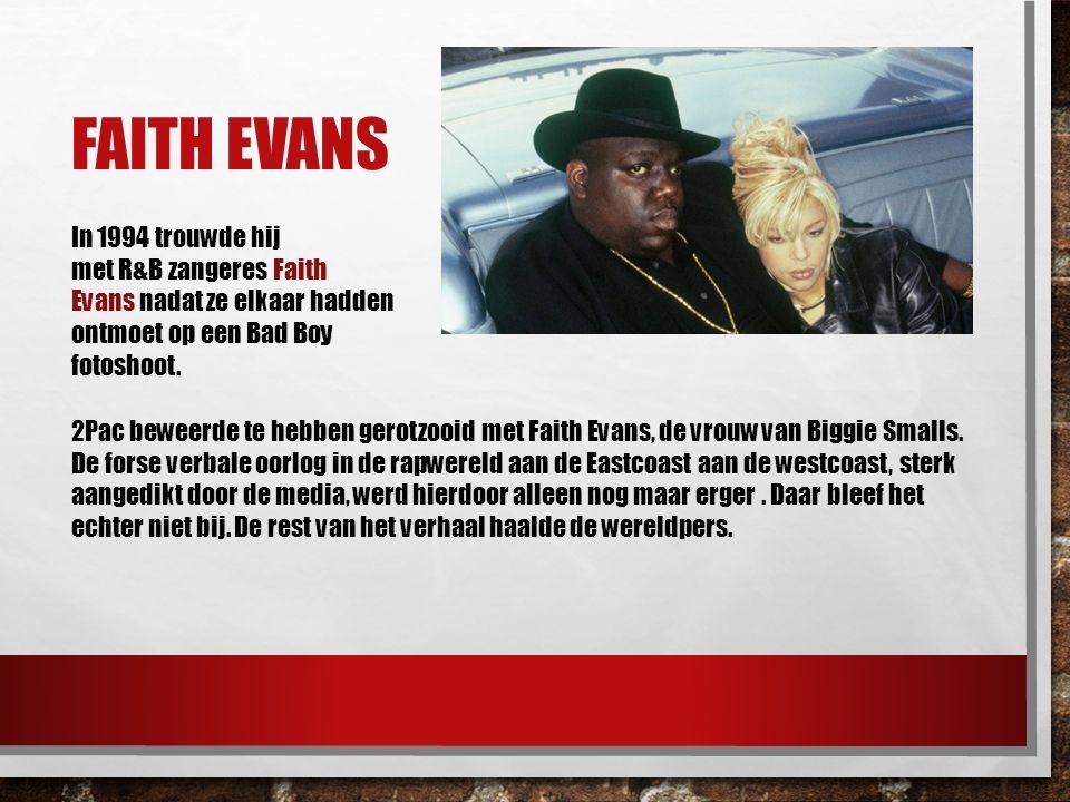 FAITH EVANS In 1994 trouwde hij met R&B zangeres Faith Evans nadat ze elkaar hadden ontmoet op een Bad Boy fotoshoot. 2Pac beweerde te hebben gerotzoo