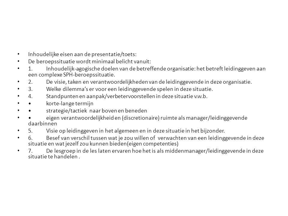 Inhoudelijke eisen aan de presentatie/toets: De beroepssituatie wordt minimaal belicht vanuit: 1.Inhoudelijk-agogische doelen van de betreffende organ