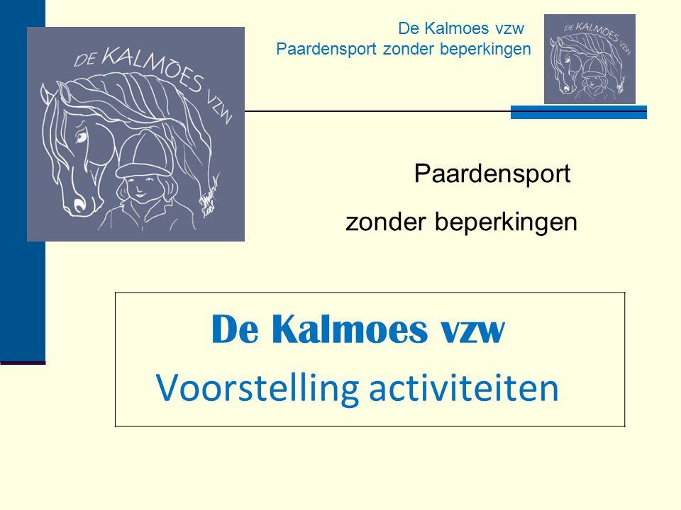 De Kalmoes vzw Paardensport zonder beperkingen De Kalmoes vzw Voorstelling activiteiten Paardensport zonder beperkingen