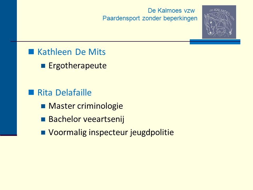 De Kalmoes vzw Paardensport zonder beperkingen Kathleen De Mits Ergotherapeute Rita Delafaille Master criminologie Bachelor veeartsenij Voormalig insp